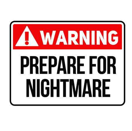Warning Prepare for nightmare fictitious warning sign, realistically looking. Illustration