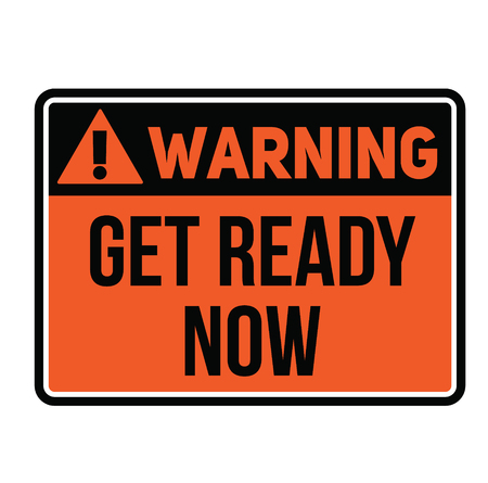 Warning get ready now fictitious warning sign, realistically looking.