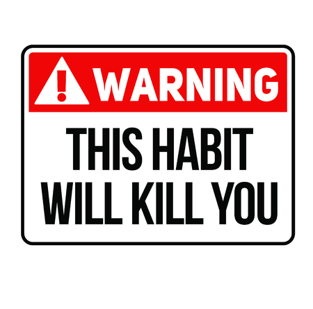 Warning this habit will kill you fictitious warning sign, realistically looking.