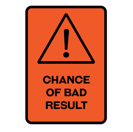 Chance of bad result fictitious warning sign, realistically looking.