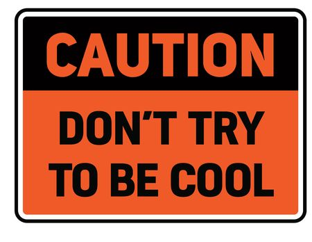 Caution do not try to be cool Warning sign simple colours