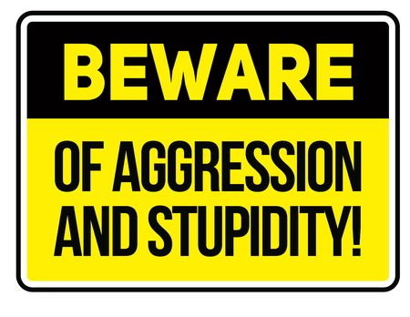 Beware of aggression and stupidity Warning sign simple colours Illustration