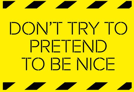 Do not try to pretend to be nice Warning sign simple colours Ilustração