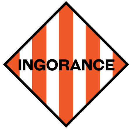 Ignorance fictitious warning sign, realistically looking illustration