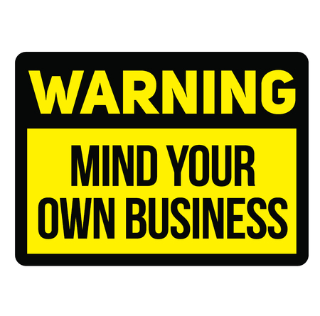 Warning mind your own business fictitious warning sign, realistically looking.