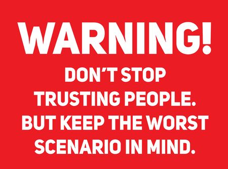 Do not stop trusting people, but keep the worst scenario in mind Warning sign simple colours Ilustração