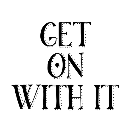 GET ON WITH IT stamp on white Illustration