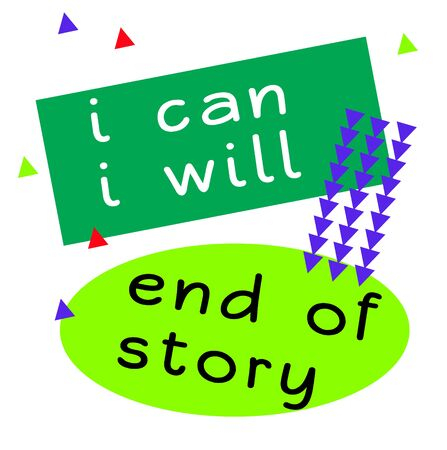 I Can. I Will. End Of Story quote sign