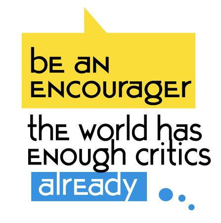 Be An Encourager The World Has Enough Critics Already quote sign. Quotes poster series.