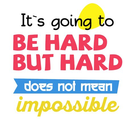It is Going To Be Hard, But Hard Does Not Mean Impossible quote sign. Quotes poster series.
