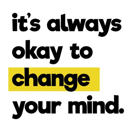 it is always ok to change your mind . Wise words quotes series. Illustration