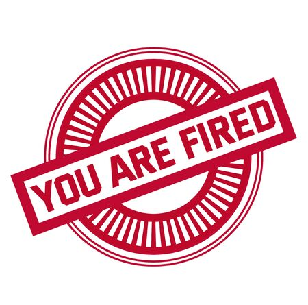 YOU ARE FIRED stamp on white background. Stickers and stamps series. Illustration