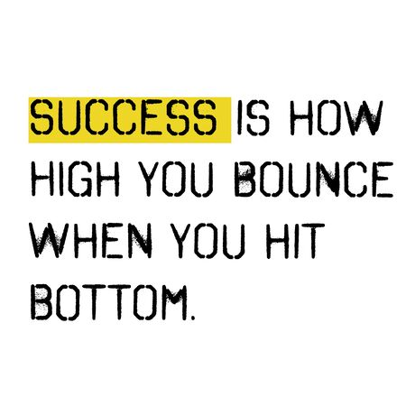 success is how high you bounce when you hit bottom . Wise words quotes series.
