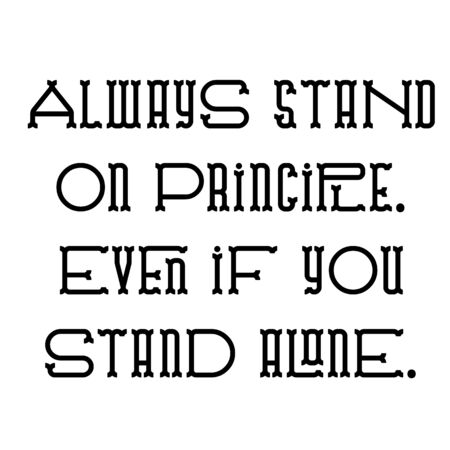 always stand on principle even if you stand alone . Wise words quotes series.