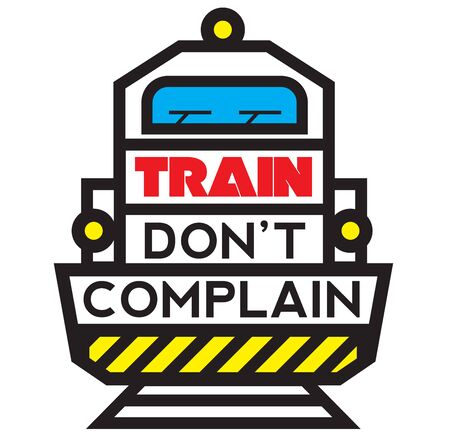 Train do not complain sport motivational poster. Big letters on coming locomotive motivate to go train to the gym, lift weights and become stronger person.