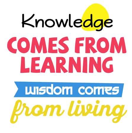 Knowledge Comes From Learning. Wisdom Comes From Living  イラスト・ベクター素材