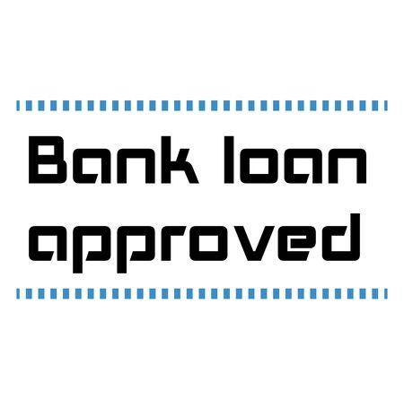 BANK LOAN APPROVED sign on white background. Sticker, stamp Illustration