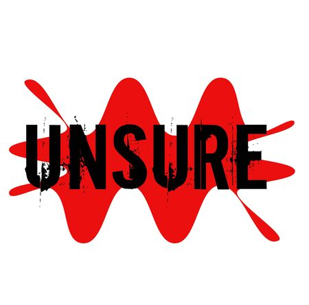 UNSURE sign on white background. Sticker, stamp