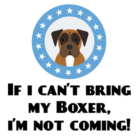 if i can not bring my boxer, i am not coming , illustration on white background