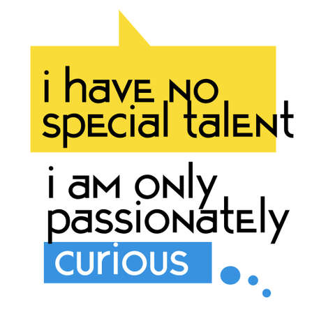 I Have No Special Talent. I Am Only Passionately Curious typography illustration