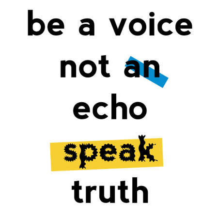 Be A Voice, Not An Echo. Speak Truth typography illustration