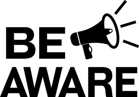 Be Aware black on white pictogram. Loudspeaker with words be aware. Speaker, megaphone sign with warning.