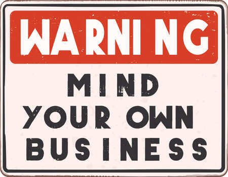Mind your own business warning sign. Vintage warning sign with distressed texture and words Mind your own business.