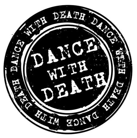 Dance with Death black rubber stamp. Distressed rubber stamp with black fill and words Dance with death.