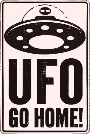 UFO GO HOME warning sign. Vintage warning sign with distressed texture and words UFO go home.
