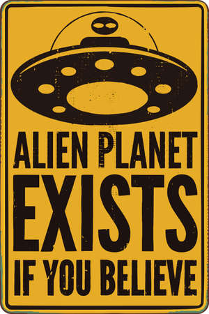 ALIEN PLANET EXISTS IF YOU BELIEVE sign. Vintage yellow sign with distressed texture and words Alien planet exists if you believe. 向量圖像