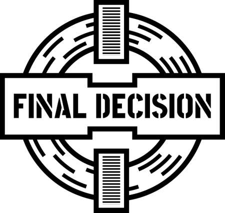 Final decision circular stamp like sign, showing flow of information and steady aimed cross hair over it with words Final Decision.