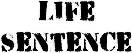 life sentence black lettering on white. Stencil like letters wigh distorted edges and grunge look saying Life Sentence.