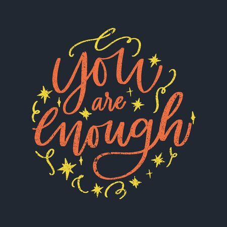 You are enough - handdrawn illustration. Motivational quote made in vector. Inscription slogan for t shirts, posters, cards. Stars digital sketch style shapes.