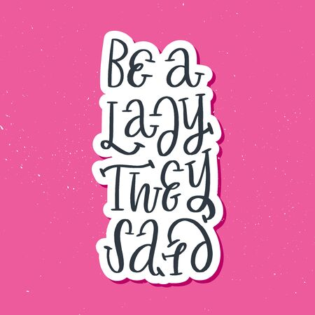 Be a lady they said unique hand drawn inspirational girl power feminist quote. Vector illustration of feminism phrase on a background with stars and dots. Serif lettering in a doodle cartoon style.