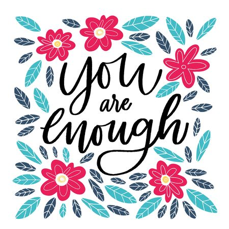 You are enough - handdrawn illustration. Motivational quote made in vector. Inscription slogan for t shirts, posters, cards. Floral digital sketch style design.