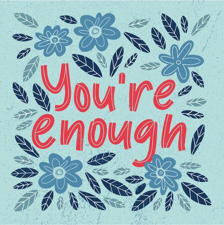 You are enough handdrawn lettering illustration. Motivational quote made in vector. Inscription slogan for t shirts, posters, cards. Floral digital sketch style design Ilustração Vetorial