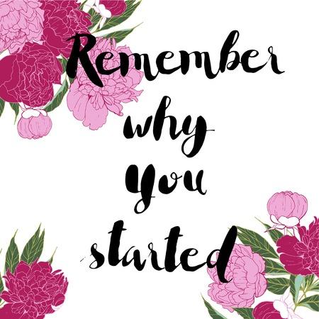 kaart met motivatie citaat. Onthoud waarom je begonnen bent. Versierd m rose en lila pioen bloemen. Inspirerend tekstbericht in de trendy lettertype. Hand getekend. Vector Illustratie
