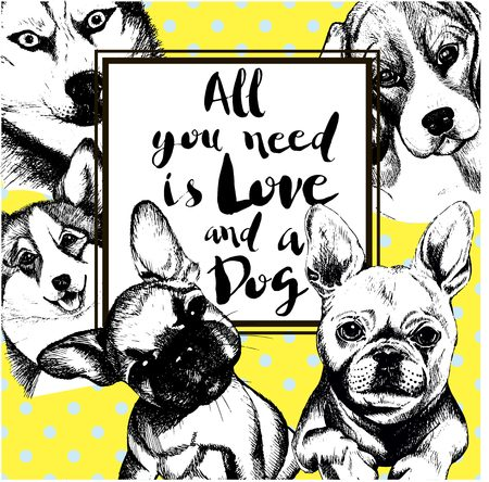 Vector poster illustration of domestic dogs. All you need is love and a dog. Siberian husky, begle, welsh corgi pembroke, french bulldog. Hand drawn vintage engraved concept isolated on yellow and polka dot backgroung. Vettoriali