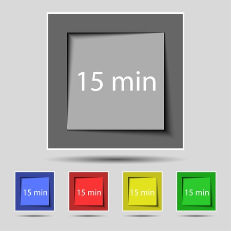 minutes: 15 minutes sign icon. Set of colored buttons. Vector illustration