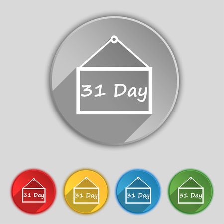 Calendar day, 31 days icon sign. Symbol on five flat buttons. Vector illustration Vector