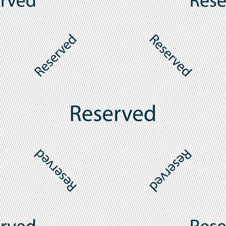 reservation: Reserved sign icon. Seamless pattern with geometric texture. Vector illustration