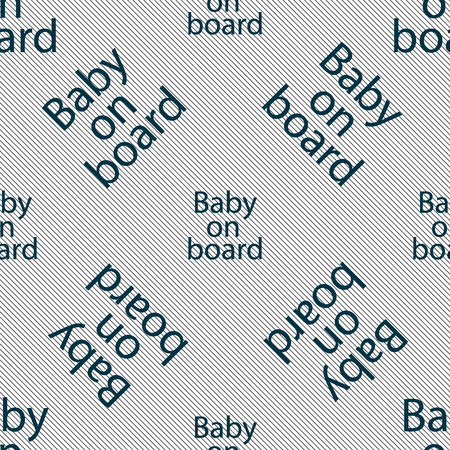 soothers: Baby on board sign icon. Infant in car caution symbol. Seamless pattern with geometric texture. Vector illustration Illustration