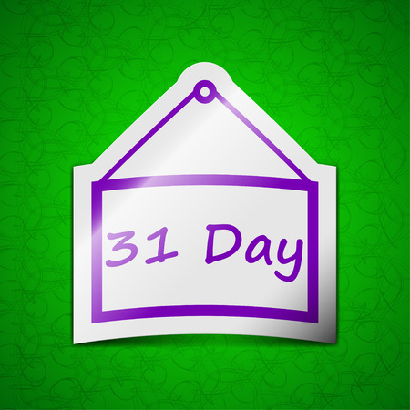 31: Calendar day, 31 days icon sign. Symbol chic colored sticky label on green background. illustration