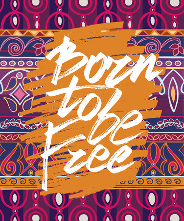 Hand drawn lettering of a phrase Born to be free on decorative background in boho style. Unique typography poster or apparel design Illustration