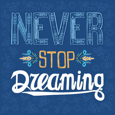 Hand drawn typography poster with Conceptual handwritten phrase Never Stop Dreaming .T shirt calligraphic design. Vector Illustration
