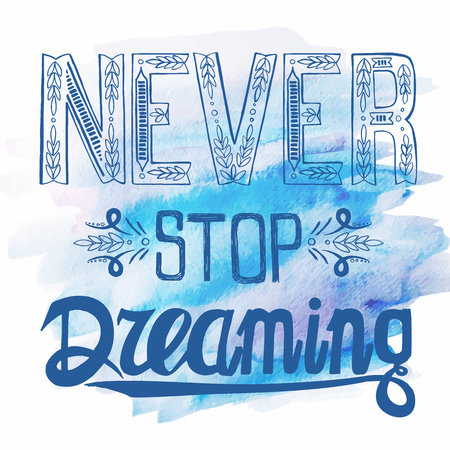 Hand drawn typography poster with Conceptual handwritten phrase Never Stop Dreaming on watercolor splash background .T shirt calligraphic design.