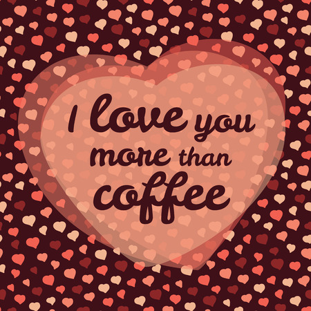 'I love you more than coffee' vector Illustration. Valentine's day love card. Happy Valentine's Day Greeting Card. Seamless pattern. Romantic decorative illustration. Vector background with frame of hearts.