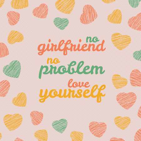 egoistic: No girlfriend. No problem. Love yourself Selfish Valentines Day Card. Love Card with hearts. Egoistic flyer with hearts. Grunge backdrop with scratches. Seamless pattern.