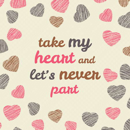 'Take my heart and let's never part' typography Happy Valentine's Day Card. Romantic Card with hearts. Bright flyer with hearts. Grunge backdrop with scratches. Seamless pattern.