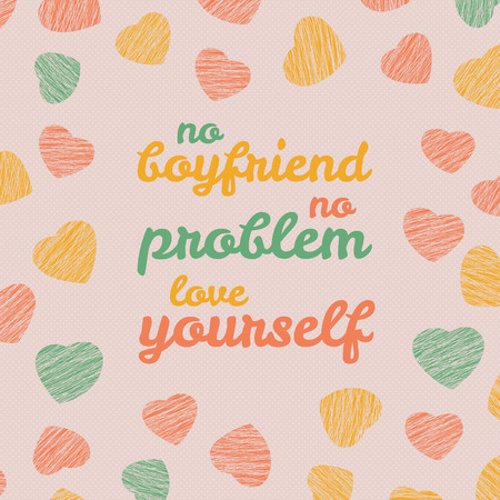boyfriend: No boyfriend. No problem. Love yourself Selfish Valentines Day Card. Love Card with hearts. Egoistic flyer with hearts. Grunge backdrop with scratches. Seamless pattern. Illustration